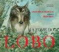 A Fome do Lobo - Cláudia Maria de Vasconcellos
